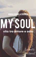 MY SOUL. Vita tra amore e odio. by Mariacarmela01