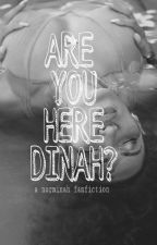 Are You Here, Dinah? by badgalregui