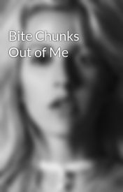 Bite Chunks Out of Me by gay4goulding