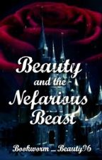 Beauty and the Nefarious Beast by Bookworm_Beauty96