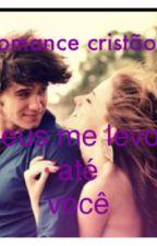 Romance cristão:Deus me levou até você  by annelara123