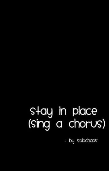 stay in place (sing a chorus)