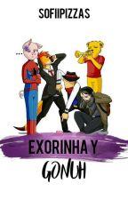 Exorinha y Gonuh |una historia más real que tú madre| by SofiipiZZas