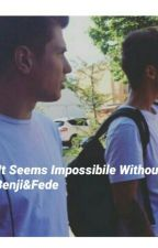 |It Seems Impossibile Without You|Benji&Fede by _Asia_Dreamer_