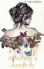 Aprende a amar-te!  by Opps_SarahStyles