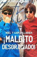 Noel y Liam Gallagher: ¡Maldito Desgraciado! (One Shot) by PaulaTownshend