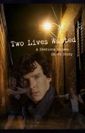 Two Lives Wasted- Sherlock Short Story by StrangeWhiteGirl321