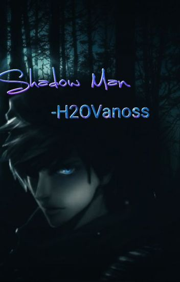 Shadow Man - H2OVanoss