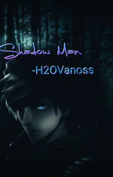 Shadow Man - H2OVanoss ( Slow Updates )