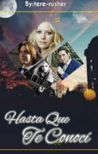 Hasta Que Te Conoci (James Phelps y Tú) by Tere-rusher