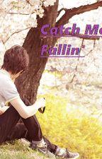 CATCH ME IM FALLIN' by AlienBwiiMahalko