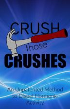 Crush Those Crushes: An Unpatented Method to Dispel Hormonic Activity by AbbyJNg