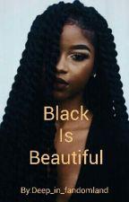 Black Is Beautiful by Deep_in_fandomland