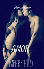 Amor Imperfeito by Pam_Depolo