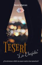TESERT. La Elegida (EN PROCESO) by liveanddreams