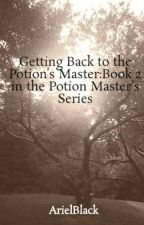 Getting Back to the Potion's Master:Book 2 in the Potion Master's Series by ArielBlack