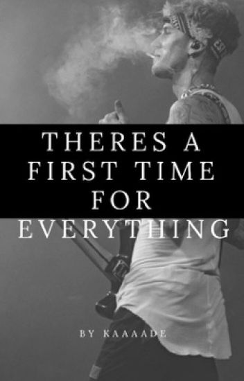 There's A First Time For Everything (Machine Gun Kelly)