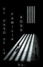 El Caso De La Familia Ross by Three_Ladies