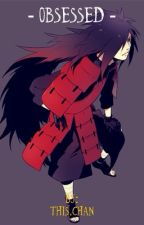 Obsessed | Madara Uchiha by This-Chan