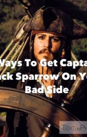Ways To Get On Captain Jack Sparrows bad Side by squidiagmailcom