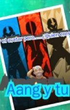 Yo Soy El Avatar Pero......¿ Quien Eres Tu?. Aang Y Tu  by YUREI_X_GOLDEN_F