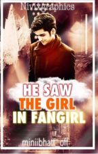 He Saw The Girl in Fangirl by miniibhatt_off