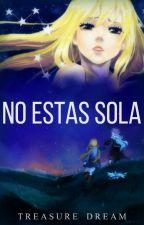 No Estas Sola... [Nalu] by TreasureDream