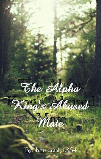 The Alpha King's Abused Mate  ***ON HOLD***