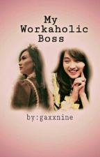 My Workaholic Boss by gaxxnine