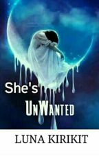 She's UnWANTED (COMPLETED) by GloomyN