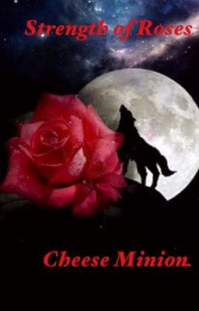 Strength of Roses (Werewolf/Paranormal Romance) by CheeseMinion