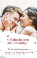 O Bobo Do Meu Melhor Amigo by IngridMaggie