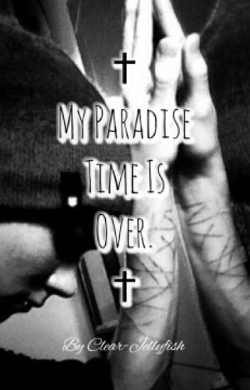 † My Paradise Time Is Over †