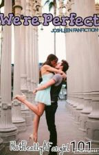We're Perfect   Joshleen Fanfiction by NotReallyAFangirl101