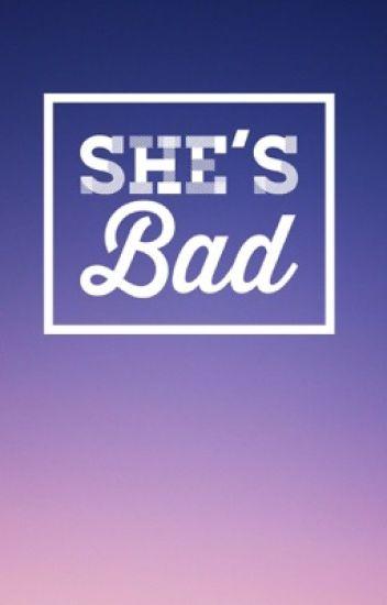 She's Bad