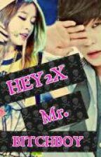 HEY2X MR.BITCHBOY by mariadanicacanos