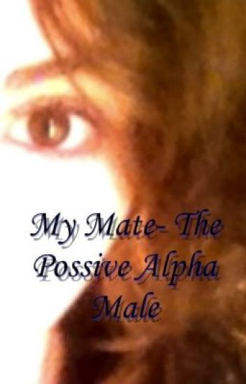 My Mate- The Possessive Alpha Male