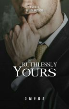 RUTHLESSLY YOURS(COMPLETED) by LoveApollo