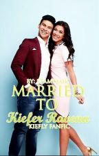 Married to Kiefer Ravena (KiefLy Fanfic) *On Hold* by HunnieliciousYehet