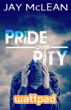 Pride Over Pity by JayMcLean3
