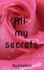All My Secrets by EmaZuro