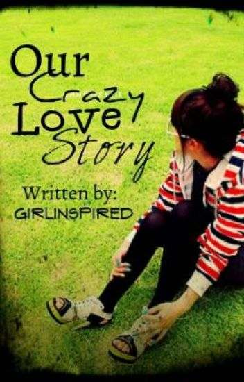 Our Crazy Love Story [UNEDITED]