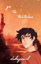 Go to Tartarus (Percy Jackson Fanfiction) by Dukepearl