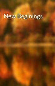 New Beginings by sloanbone101