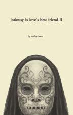 Jealousy Is Love's Best Friend (Book 2) by KingSirius