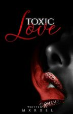 Toxic Love [COMPLETED] by Mxrxel