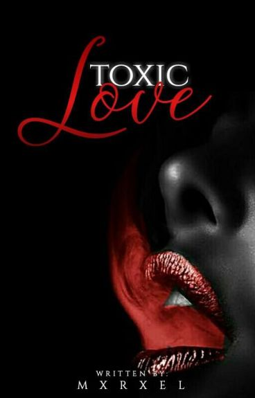 Toxic Love by Mxrxel
