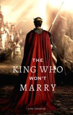 The King Who Won't Marry   ✔️ by Ahn_Onimus