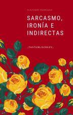 SARCASMO, IRONIA E INDIRECTAS by HipsterGeekGirl