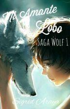 Mi Amante Lobo (Gay/Yaoi/Homoerótico) #Saga Wolf 1. by Sigrid-Araya